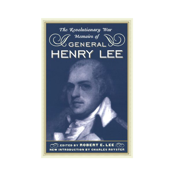 The Revolutionary War Memoirs Of General Henry Lee
