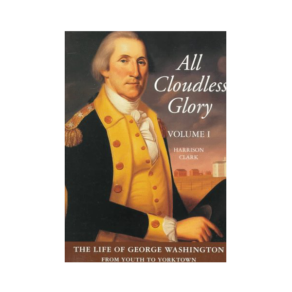 All Cloudless Glory: The Life of George Washington
