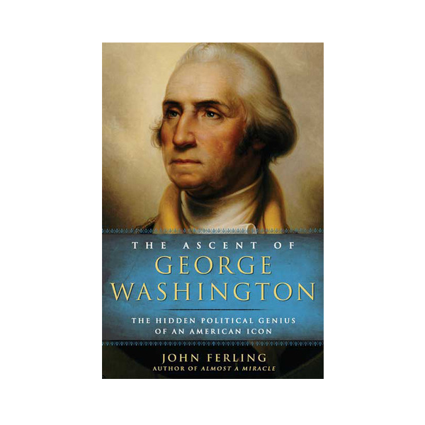 The Ascent of George Washington: The Hidden Political Genius