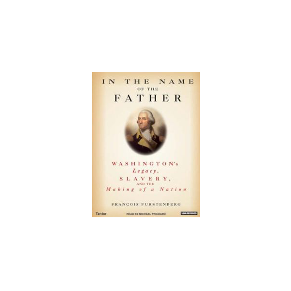In the Name of the Father: Washington's Legacy