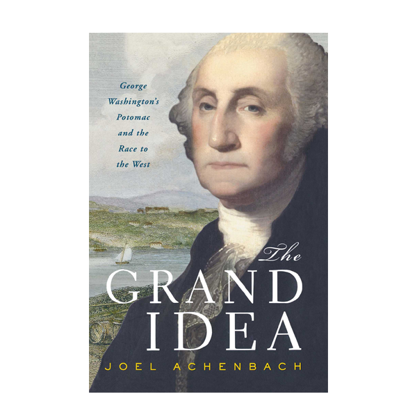 The Grand Idea: George Washington's Potomac