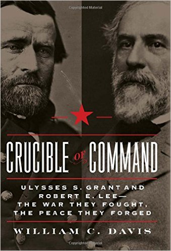Crucible of Command: Ulysses S. Grant and Robert E. Lee