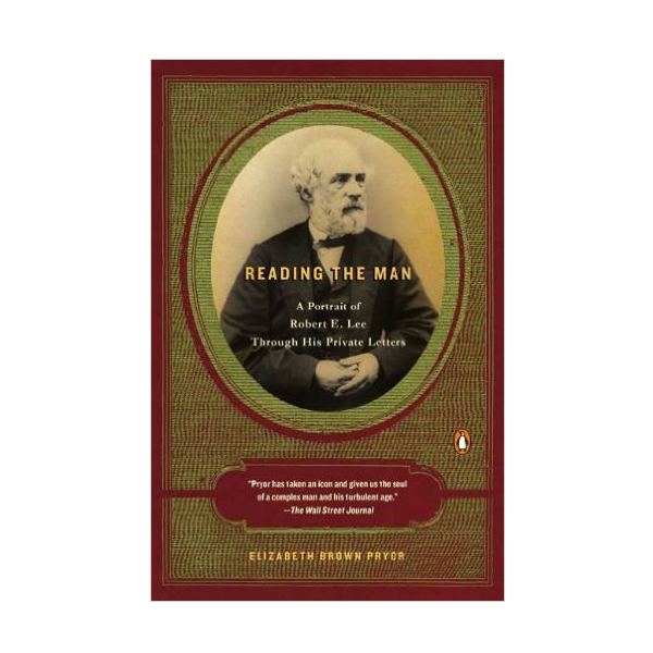 Reading the Man: A Portrait of Robert E. Lee Through His Pri