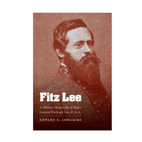 Fitz Lee: A Military Biography of Major General Fitzhugh Lee