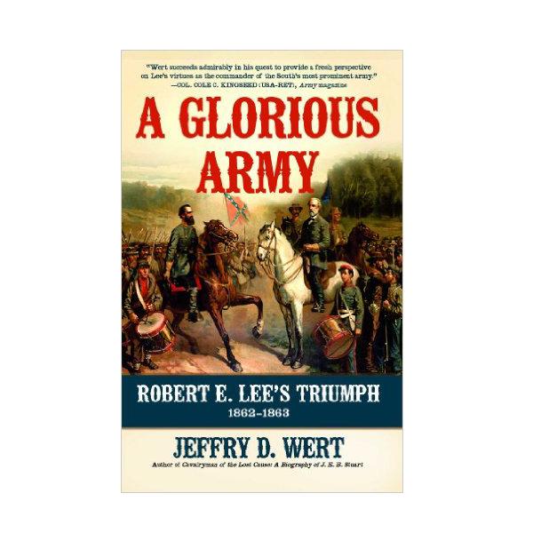 A Glorious Army: Robert E. Lee's Triumph