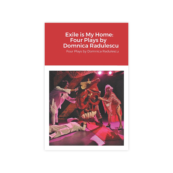 Image For Exile Is My Home: Four Plays by Domnica Radulescu (PB)
